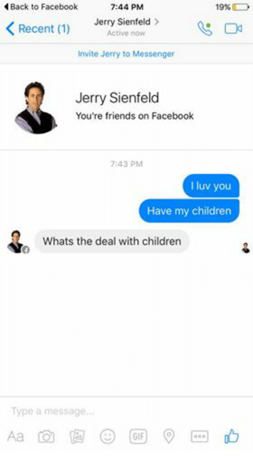 Dank Memes: Back to Facebook  7:44 PM  19%  K Jerry Sienfeld  Recent (1)  Active now  Invite Jerry to Messenger  Jerry Sienfeld  You're friends on Facebook  7:43 PM  I luv you  Have my children  Whats the deal with children  Type a message...  GIF