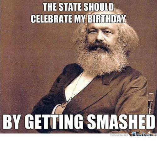 Birthday, Anarchist, and Celebrated: THE STATE SHOULD  CELEBRATE MY BIRTHDAY  BY GETTINGSMASHED