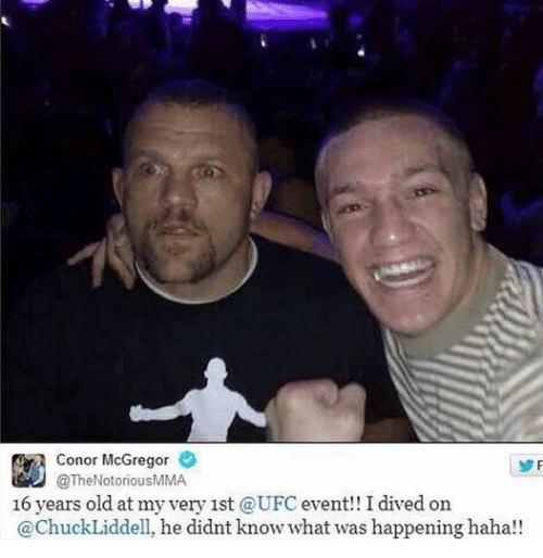 Conor McGregor, Mma, and Old: Conor McGregor  @The NotoriousMMA  16 years old at my very 1st a  event!! I dived on  ChuckLiddell, he didnt know what was happening haha!!