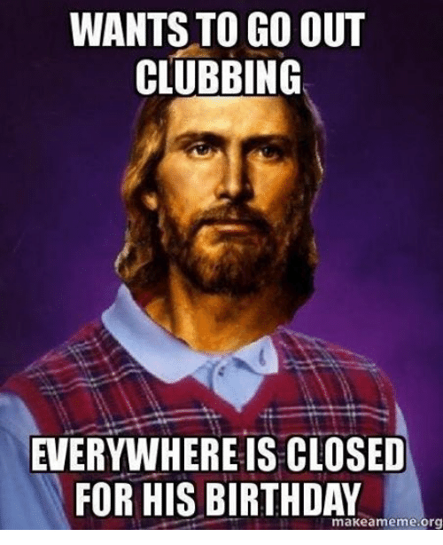 Birthday, Club, and Meme: WANTS TO GO OUT  CLUBBING  EVERYWHERE IS CLOSED  FOR HIS BIRTHDAY  makeam meme-org