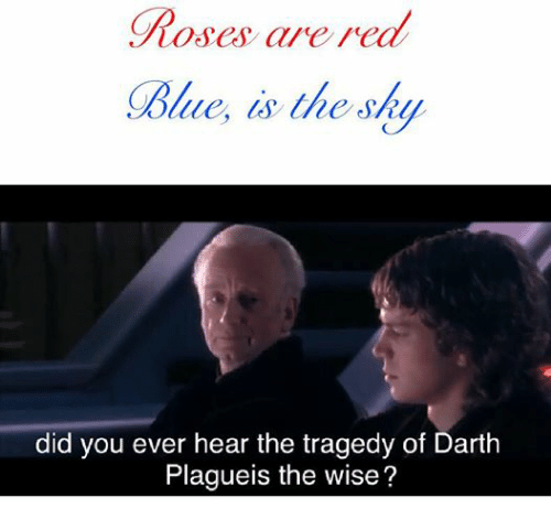 Star Wars, Reds, and Rose: Roses are red  Collie, is the ski  did you ever hear the tragedy of Darth  Plagueis the wise?