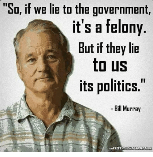 Politics Government: So If We Lie To The Government It's A Felony But If They