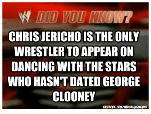 Dancing, Dating, and Wrestling: CHRISJERICHOISTHE ONLY  WRESTLER TO APPEAR ON  DANCING WITH THE STARS  WHO HASNTT DATED GEORGE  CLOONEY