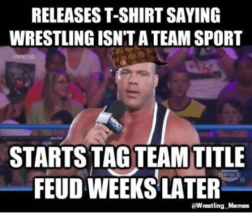 Meme, Memes, and Sports: RELEASEST-SHIRT SAYING  WRESTLING ISN TATEAM SPORT  STARTS TAG TEAMTITLE  FEUD WEEKS LATER  BWrestling Memes