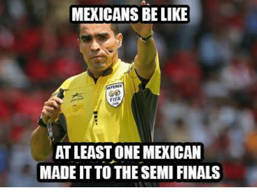 Be Like, Fifa, and Finals: MEXICANS BE LIKE  FIFA  AT LEAST ONE MEXICAN  MADEIT TO THE SEMI FINALS