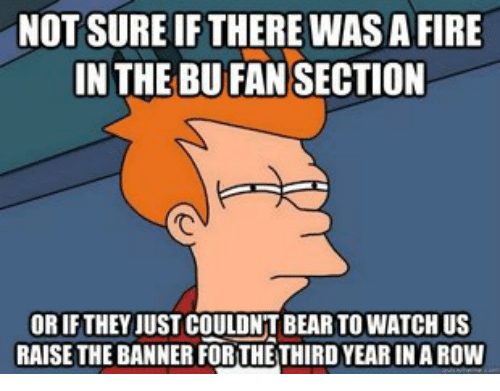 Fire, BC Boston College, and Fired: NOT SURE IF THERE WAS A FIRE  IN THE BUFAN SECTION  ORIF THEY JUST COULDNT BEARTOWATCHUS  RAISE THE BANNER FORTHE THIRD YEARINAROW