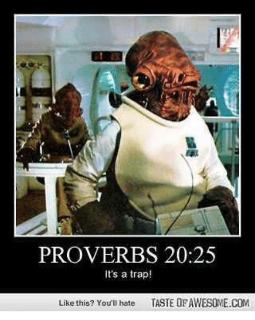 Christian Memes: PROVERBS 20:25  It's a trap!  Like this? You'll hate TASTE OFAWESOME.COM
