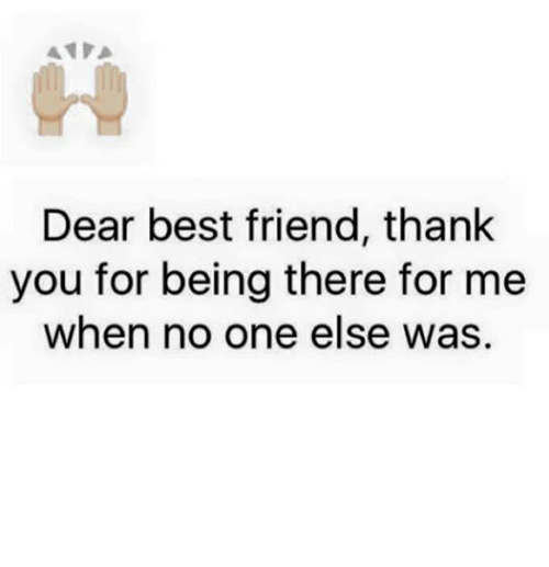 dear best friend thank you for being there for me when no