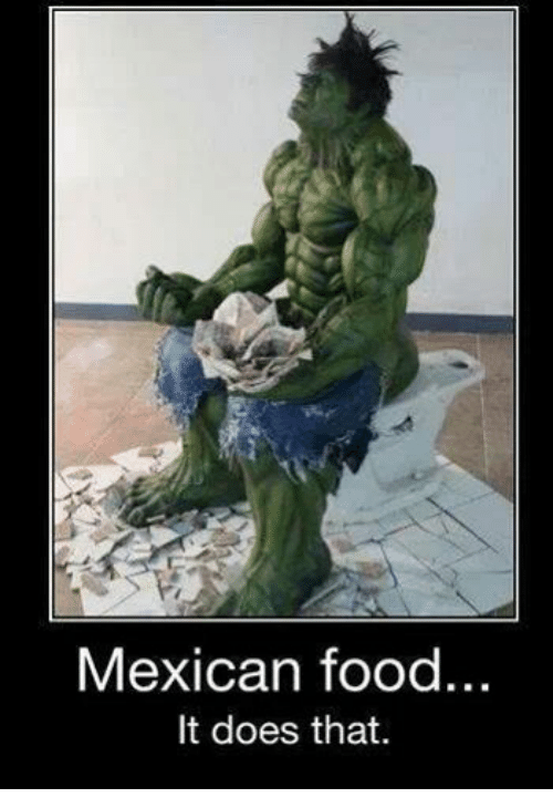 Mexican Word of the Day: Mexican food.  It does that.