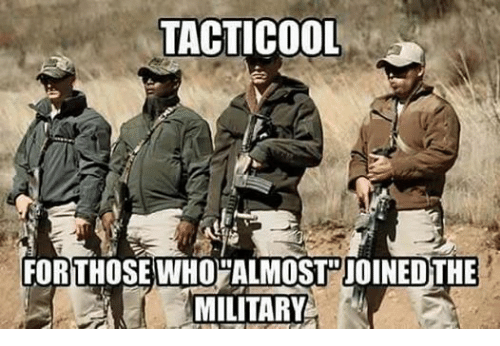 Military,  Almost, and Tacticool: TACTICOOL  FOR THOSE WHO ALMOST JOINED THE  MILITARY