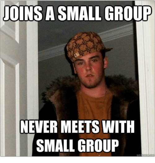 Christian Memes: JOINSASMALL GROUP  NEVER MEETS WITH  SMALL GROUP