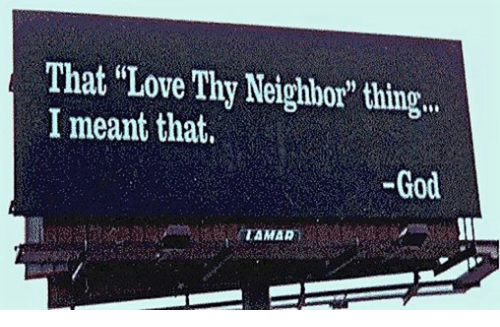 """God, Love, and Neighbors: That """"Love Thy Neighbor"""" thing...  I meant that,  God"""