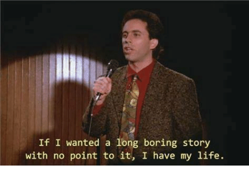 Dank Memes: If I wanted a long boring story  with no point to it, I have my life.
