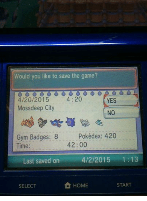 4:20: Would you like to save the game?  4/20/2015  4:20  YES  Mossdeep City  Gym Badges: 8  Pokédex: 420  42 00  Time:  Last saved on  4/2/2015  1:13  HOME  START  SELECT