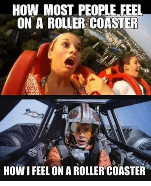 Star Wars, How, and Feelings: HOW MOST PEOPLE FEEL  ON A ROLLER COASTER  How I FEEL ON A ROLLER COASTER