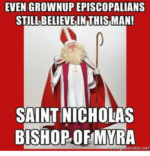 Episcopal Church , Net, and Saint Nicholas: EVEN GROWNUP EPISCOPALIANS  STILLBELIEVETIN THIS MAN!  SAINT NICHOLAS  BISHOP OFMMRA  erator, net