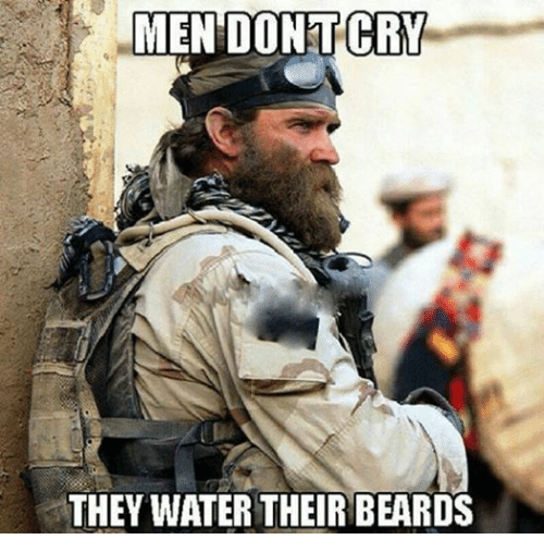 Beard, Water, and Military: MEN DONITCRY  THEY WATER THEIR BEARDS