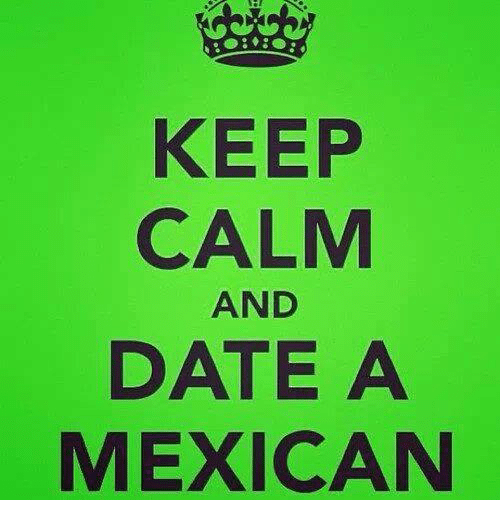 Mexican Word of the Day: KEEP  CALM  AND  DATE A  MEXICAN