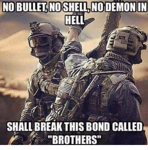 """Military, Hell, and Bond: NOBULLETINOSHELL NO DEMON IN  HELL  SHALLBREAKTHIS BOND CALLED  """"BROTHERS"""""""
