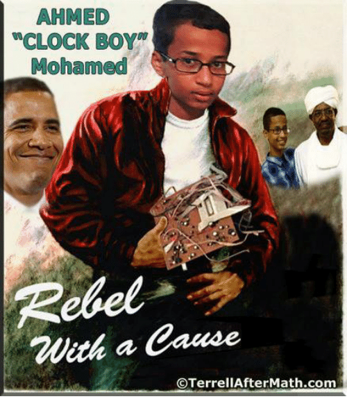 "Clock, Conservative, and Boy: AHMED  ""CLOCK BOY  Mohamed  Rebel  hath a Cause  OTerrellAfterMath.com"