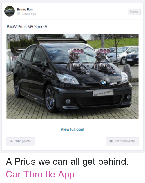 Facebook A Prius we can all get ab5ddd bruno ban o 3 days ago bmw prius m5 spec v 292 points view full