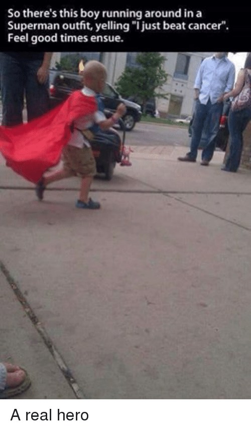 So Thereu0026#39;s This Boy Running Around in a Superman Outfit Yelling I Just Beat Cancer Feel Good ...