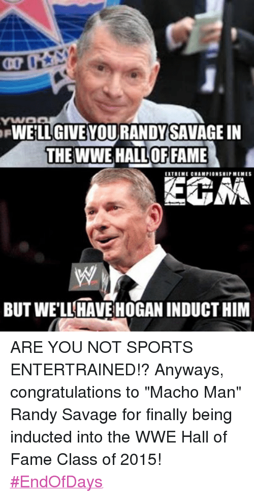 Facebook ARE YOU NOT SPORTS ENTERTRAINED Anyways cf2111 well give you randy savagein the wwe halloffame extreme