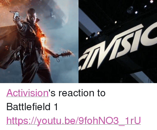 Youtu, Dank Memes, and Battlefield: U Activision's reaction to Battlefield 1 https://youtu.be/9fohNO3_1rU