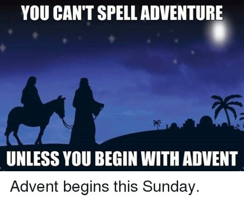 Episcopal Church : YOU CANTSPELL ADVENTURE  UNLESS YOU BEGIN WITH ADVENT Advent begins this Sunday.