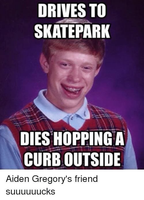 BMX: DRIVES TO  SKATEPARK  DIES HOPPING A  CURB OUTSIDE Aiden Gregory's friend suuuuuucks