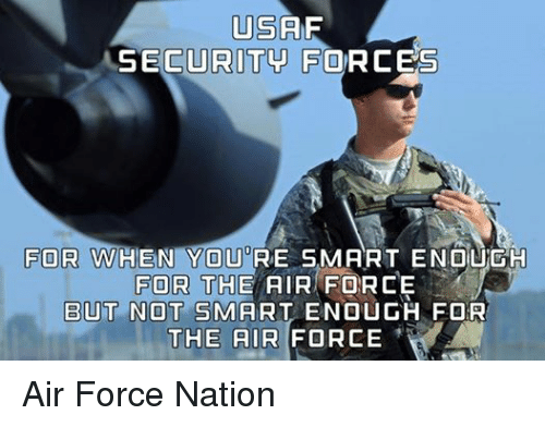 Air Force, Military, and Nationalism: US  CURITY FORCES  FOR WH  YOU RE SMART ENOUGH  FOR THE AIR FORCE  BUT NOT SMART ENOUGH FOR  THE AIR FORCE Air Force Nation