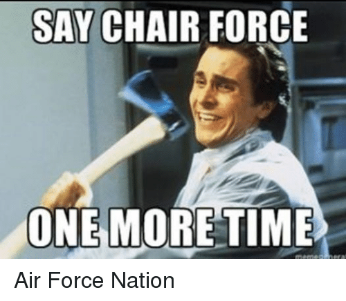 Air Force, Time, and Military: SAY CHAIR FORCE  ONE MORE TIME Air Force Nation