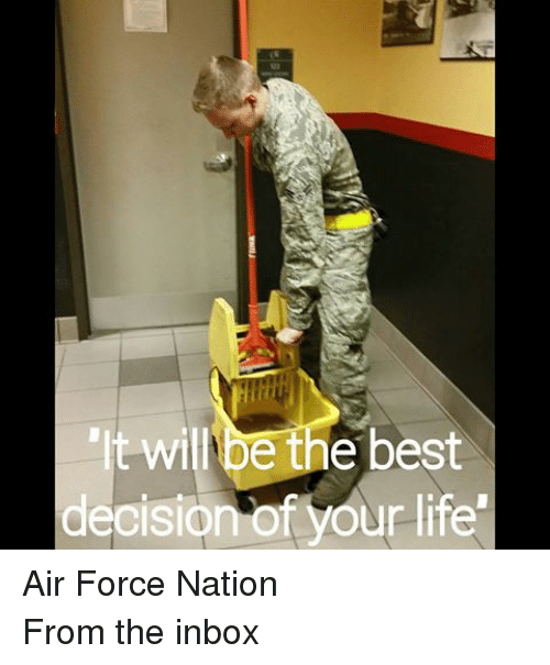 "Air Force, Best, and Inbox: ""It will be the best  decision of your ife Air Force NationFrom the inbox"