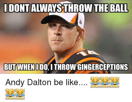 Facebook Andy Dalton be like 742e22 idontalwaysthrow the ball but when idc i throw gingerceptions andy