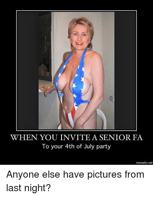 Party, 4th of July, and Pictures: WHEN YOU INVITE A SENIOR FA  To your 4th of July party  mematic.net Anyone else have pictures from last night?