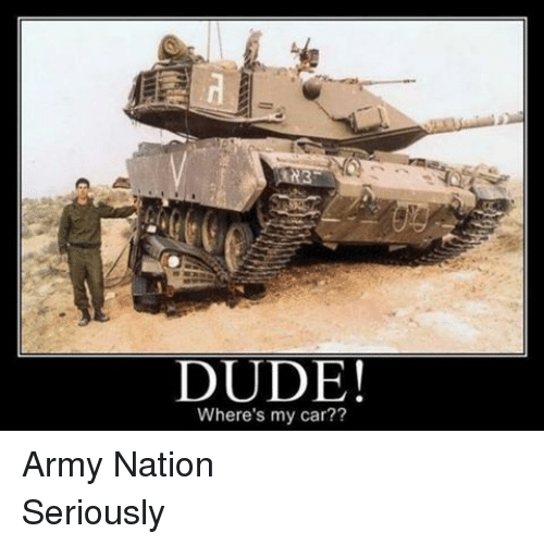 Cars, Dude, and Army: DUDE!  Where's my car?? Army NationSeriously