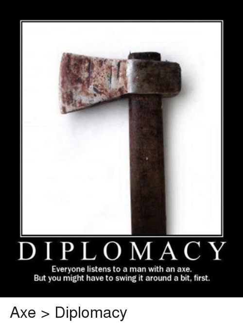 DnD: DIPLOMACY  Everyone listens to a man with an axe.  But you might have to swing it around a bit, first. Axe > Diplomacy