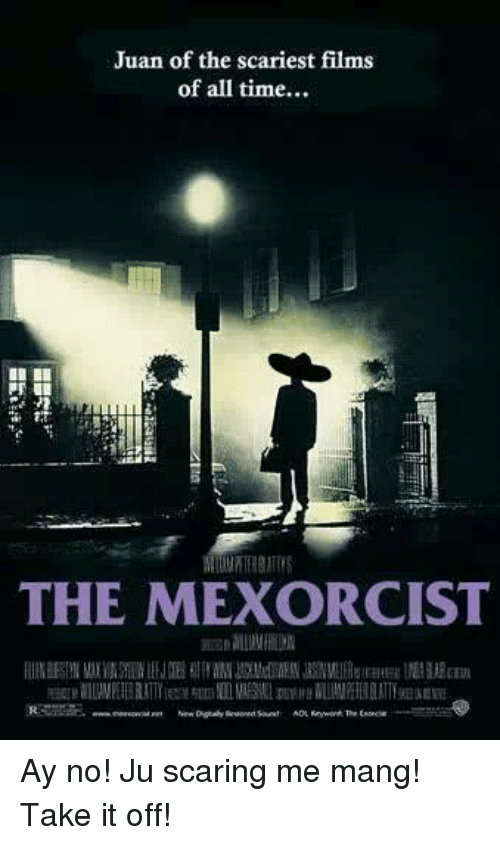 """Mexican Word of the Day: Juan of the scariest films  of all time...  PT  THE MEXORCIST  agreil1LUMPEIEBLATTYEESHm泒luaEl DEP.mBLUMPETERELATIT知aEEE  ERーーmsEwwm ree.orea Rer NewDge yAnewdsant AOL Knent The EANez  Inn. """",  むlauiz  """"咒er Ay no! Ju scaring me mang! Take it off!"""
