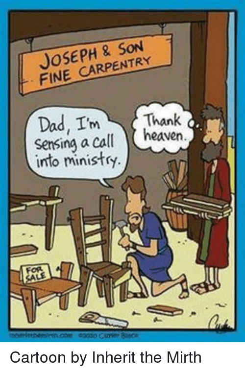 Dad, Heaven, and Cartoon: JOSEPH SON  FINE CARPENTRY  Dad, I'm Thank  Sensing a call  heaven  into ministry  OR Cartoon by Inherit the Mirth