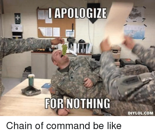 Chain Of Command: APOLOGIZE  FOR NOTHING  DIY LOL COM Chain of command be like