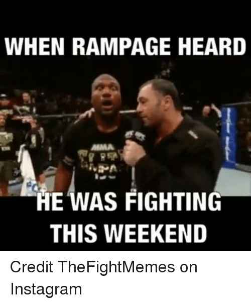 Instagram, Mma, and Credited: WHEN RAMPAGE HEARD  HE WAS FIGHTING  THIS WEEKEND Credit TheFightMemes on Instagram