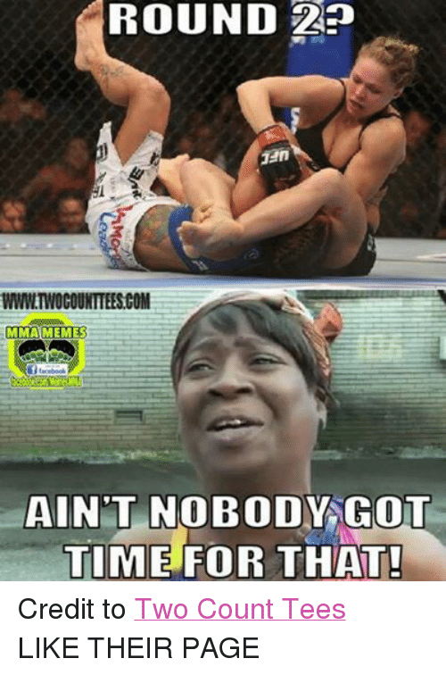 Facebook, Ain't Nobody Got Time for That, and Time: ROUND  an  WWWITWOCOUNTTEESCOM  MIMANMEMES  facebook  AINT NOBODY GOT  TIME FOR THAT! Credit to Two Count Tees LIKE THEIR PAGE