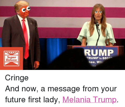 Future, Melania Trump, and Trump: Super  Deluxe  RUMP  TRUMP to 880  kee, Wi CringeAnd now, a message from your future first lady, Melania Trump.