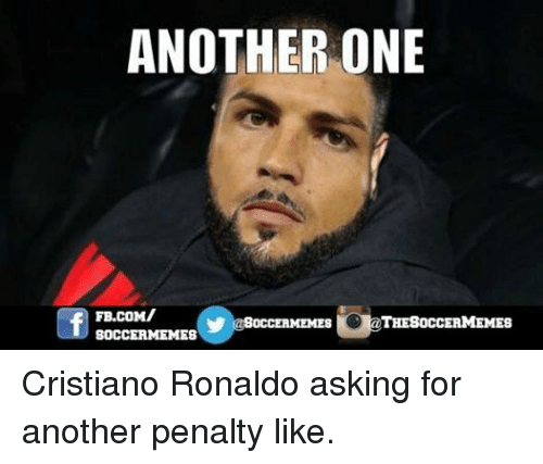 Another One, Another One, and Cristiano Ronaldo: ANOTHER ONE  FB.COM/  THESOCCERMEMES  SOCCER MEMES Cristiano Ronaldo asking for another penalty like.