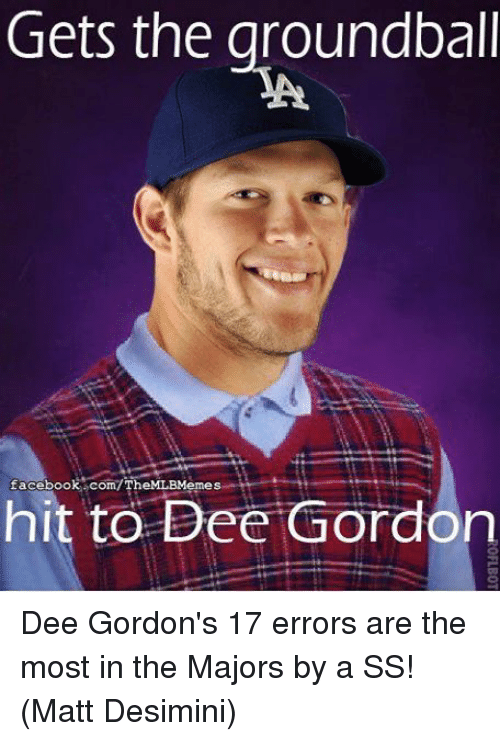 Dee Gordon: Gets the groundball  facebook.com/The MLBMemes  hit to Dee Gordon Dee Gordon's 17 errors are the most in the Majors by a SS! (Matt Desimini)