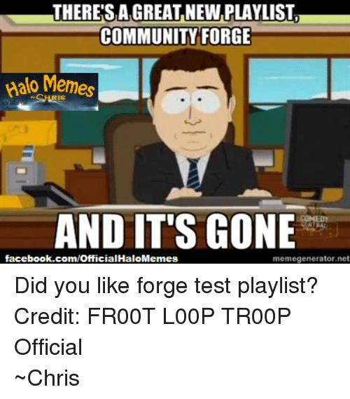 Community, Facebook, and Halo: THERESA GREAT NEWPLAYLIST  COMMUNITY FORGE  Palo Memes  AND IT'S GONE  facebook.com/OfficialHaloMemes  memegenerator net Did you like forge test playlist? Credit: FR00T L00P TR00P Official ~Chris