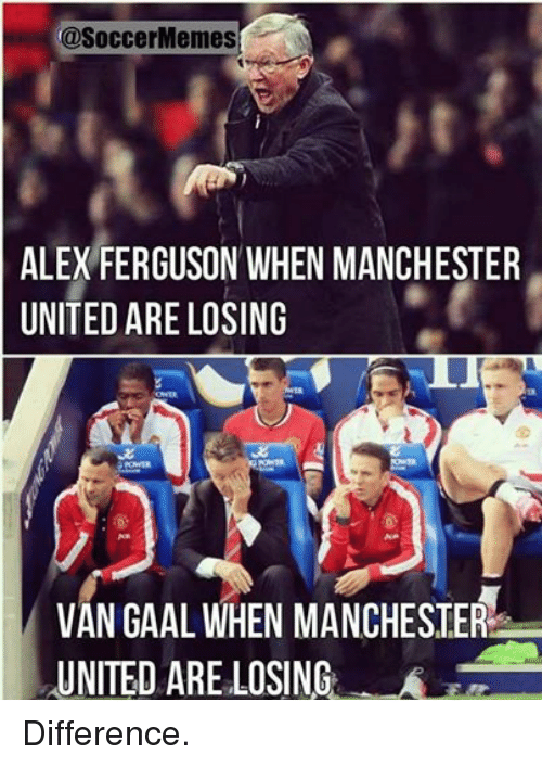 Meme, Memes, and Soccer: @Soccer Memes  ALEX FERGUSON WHEN MANCHESTER  UNITED ARE LOSING  VAN GAAL WHEN MANCHESTER  UNITED ARE LOSING Difference.