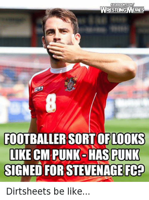 Cm Punk: CEBOOK COMM  WRESTLING  MES  FOOTBALLER SORT OF LOOKS  LIKE CM PUNK HAS PUNK  SIGNED FOR STEVENAGE FC? Dirtsheets be like...