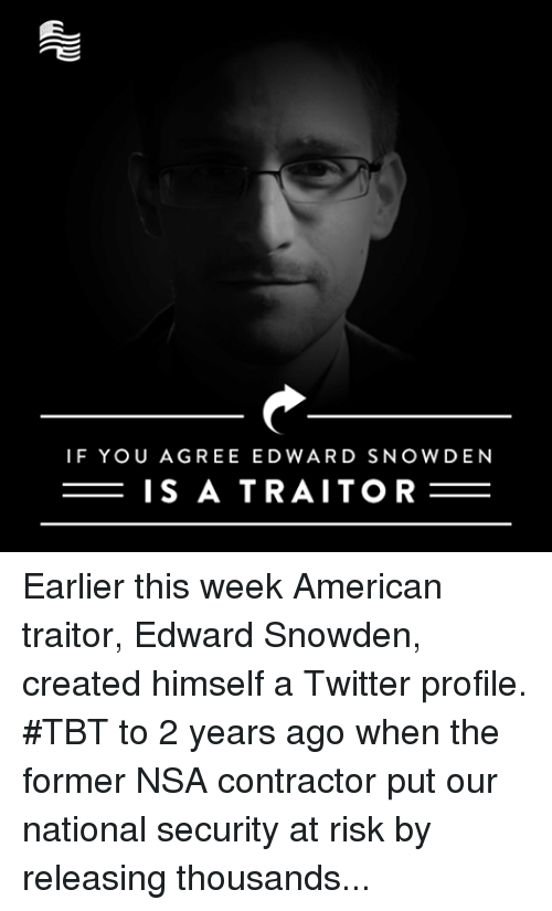 edward snowden should be considered a traitor of the united states Edward snowden encountered this crossroad while working as a technical contractor for the nsa and the cia while working at the nsa's oahu office, snowden began noticing various government policies and techniques that the nsa was using in order to spy on american citizens.