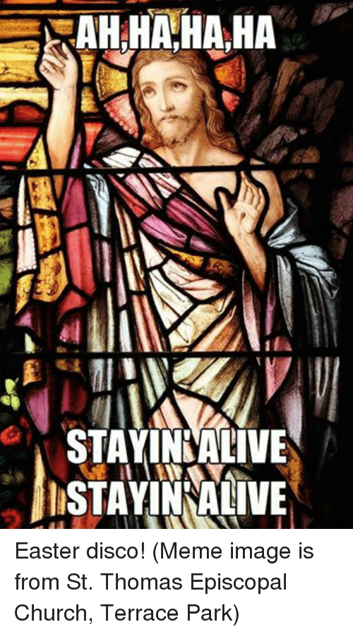Meme Image: RAH-HAHAHA  STAYINCALIVE  ISTAYIN ALIVE  세면, Easter disco!   (Meme image is from St. Thomas Episcopal Church, Terrace Park)